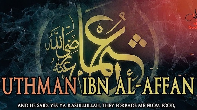 UTHMAN BIN AFFAN – The Third Caliph of Islam
