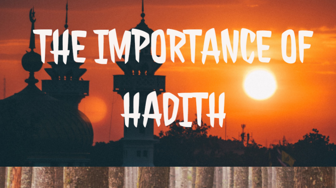 The Importance of Hadith in this Modern Life